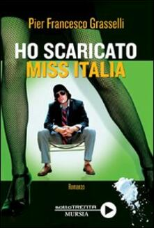 Ho scaricato miss Italia - Pier Francesco Grasselli - copertina