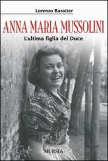 Anna Maria Mussolini. L'ultima figlia del duce