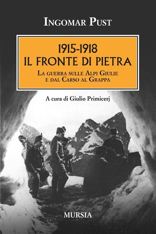 1915-1918: il fronte di pietra. La guerra sulle Alpi Giulie e dal Carso al Grappa