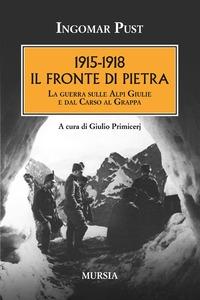 1915-1918: il fronte di pietra. La guerra sulle Alpi Giulie e dal Carso al Grappa - Pust Ingomar - wuz.it