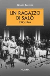 Libro Un ragazzo di Salò 1943-1946 Benito Bollati