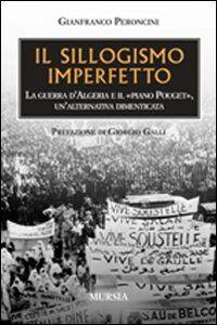 Il sillogismo imperfetto. La guerra d'Algeria e il Piano Pouget, un'alternativa dimenticata