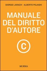 Foto Cover di Manuale del diritto d'autore, Libro di Giorgio Jarach,Alberto Pojaghi, edito da Ugo Mursia Editore