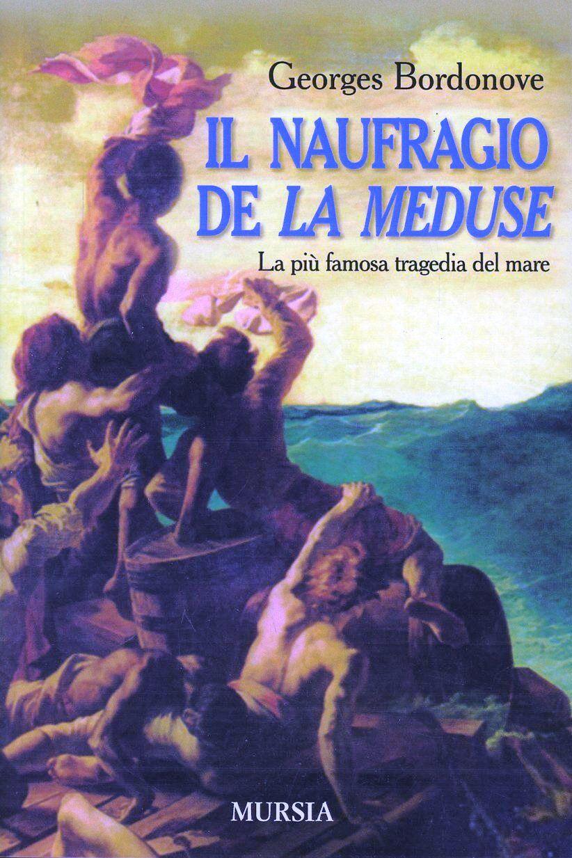 Il naufragio de «La Méduse». La più famosa tragedia del mare
