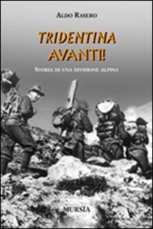 Tridentina avanti! Storia di una divisione alpina - Aldo Rasero - copertina