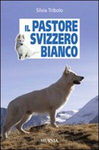 Foto Cover di Il pastore svizzero bianco, Libro di Silvia Tribolo, edito da Ugo Mursia Editore