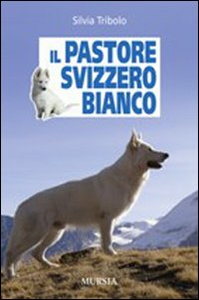 Libro Il pastore svizzero bianco Silvia Tribolo