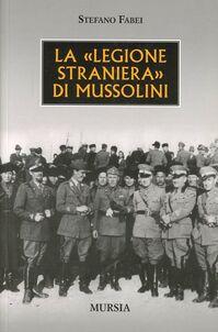 La «legione straniera» di Mussolini
