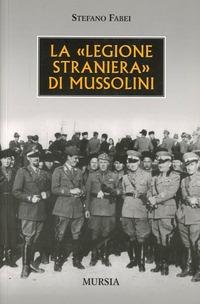 La La «legione straniera» di Mussolini - Fabei Stefano - wuz.it