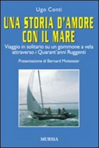Una storia d'amore con il mare. Viaggio in solitario su un gommone a vela attraverso i quarant'anni ruggenti