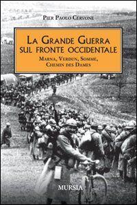 La grande guerra sul fronte occidentale. Marna, Verdun, Somme, Chemin des Dames