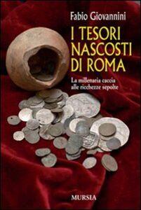 Libro I tesori nascosti di Roma. La millenaria caccia alle ricchezze sepolte Fabio Giovannini