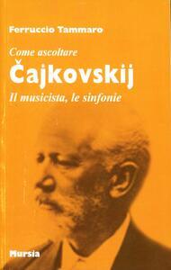 Cajkovskij. Il musicista, le sinfonie