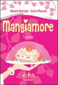 Libro Mangiamore Renata Beltrami , Silvia Mazzola