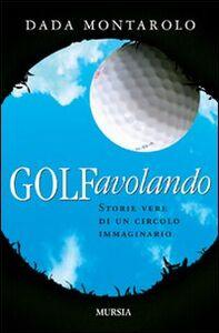 Golfavolando. Storie vere di un circolo immaginario