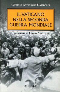 Libro Il vaticano nella seconda guerra mondiale Giorgio Angelozzi Gariboldi