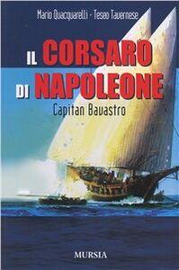 Libro Il corsaro di Napoleone. Capitan Bavastro Mario Quacquarelli , Teseo Tavernese