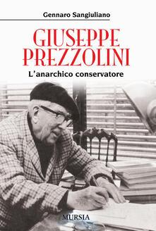 Giuseppe Prezzolini. L'anarchico conservatore - Gennaro Sangiuliano - copertina