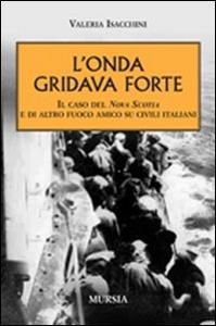 Libro L' onda gridava forte. Il caso della Nova Scotia e di altro fuoco amico su civili italiani Valeria Isacchini