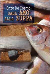 Libro Dall'amo alla zuppa Enzo De Cosmo