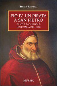 Pio IV, un pirata a San Pietro. Santi e tagliagole nell'Italia del 1500