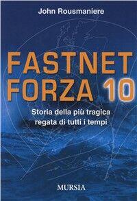 Fastnet: forza 10. Storia della più tragica regata di tutti i tempi