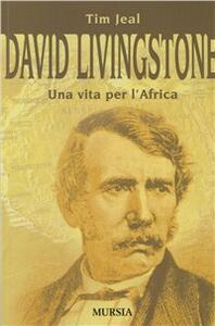 David Livingstone. Una vita per l'Africa