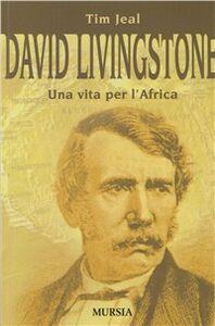 Libro David Livingstone. Una vita per l'Africa Tim Jeal
