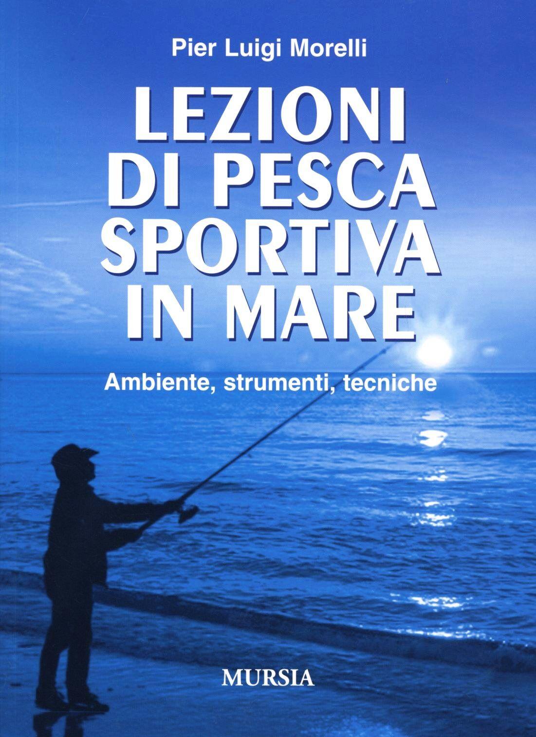 Lezioni di pesca sportiva in mare. Ambiente, strumenti, tecniche