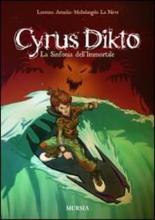 Cyrus Dikto. La sinfonia dell'immortale - Lorenzo Amadio,Michelangelo La Neve - copertina