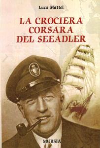 Libro La crociera corsara del Seeadler Luca Mattei