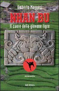 Foto Cover di Nhan Bu. Il cuore della giovane tigre, Libro di Umberto Maggesi, edito da Ugo Mursia Editore