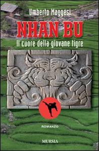 Libro Nhan Bu. Il cuore della giovane tigre Umberto Maggesi