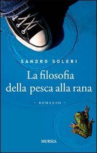 Libro La filosofia della pesca alla rana Sandro Soleri
