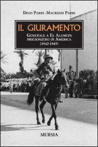 Il giuramento. Generale a El Alamein, prigioniero in America (1942-1945)