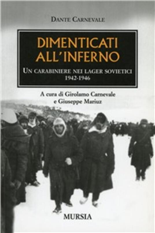 Dimenticati all'inferno. Un carabiniere nei lager sovietici 1942-1946 - Dante Carnevale - copertina