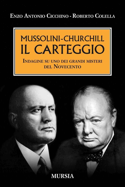 Mussolini-Churchill. Il carteggio. Indagine su uno dei grandi misteri del Novecento