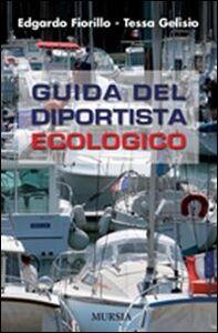 Foto Cover di Guida del diportista ecologico, Libro di Edgardo Fiorillo,Tessa Gelisio, edito da Ugo Mursia Editore