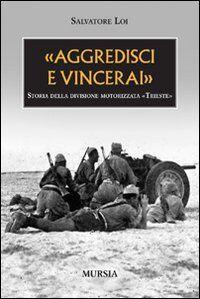 «Aggredisci e vincerai». Storia della divisione motorizzata «Trieste»