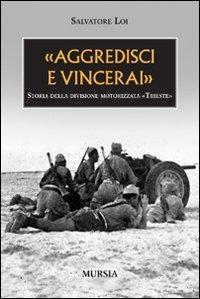 «Aggredisci e vincerai». Storia della divisione motorizzata «Trieste» - Loi Salvatore - wuz.it