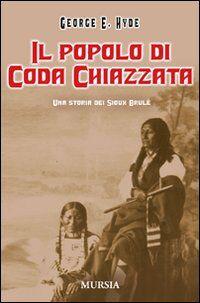 Il popolo di Coda Chiazzata. Una storia dei Sioux Brulé