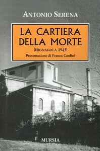 Foto Cover di La cartiera della morte. Mignagola 1945, Libro di Antonio Serena, edito da Ugo Mursia Editore