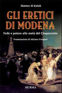 Gli eretici di Modena. Fede e potere alla metà del Cinquecento