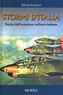 Stormi d'Italia. Storia dell'aviazione militare italiana - Giulio Lazzati - copertina
