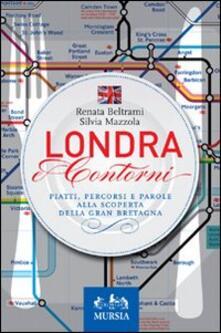 Londra e contorni. Piatti, percorsi e parole alla scoperta della Gran Bretagna - Renata Beltrami,Silvia Mazzola - copertina