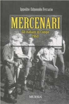 Mercenari. Gli italiani in Congo 1960 - Ippolito Edmondo Ferrario - copertina