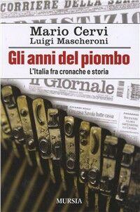 Gli anni del piombo. L'Italia fra cronaca e storia