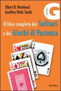 Libro Il libro completo dei solitari e dei giochi di pazienza Albert H. Morehead , Geoffrey Moth-Smith
