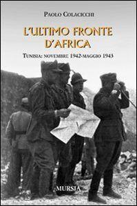 L' ultimo fronte d'Africa. Tunisia: novembre 1942-maggio 1943