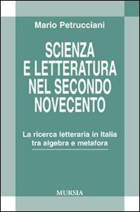 Libro Scienza e letteratura nel secondo Novecento. La ricerca letteraria in Italia tra algebra e metafora Mario Petrucciani